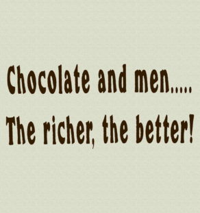 Chocolate and Men...The richer, the better! T-Shirt