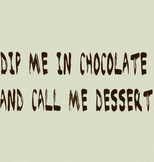 Dip Me in Chocolate and Call Me Dessert T-Shirt