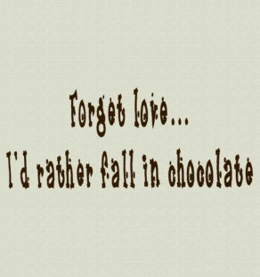 Forget Love...I'd Rather Fall in Chocolate T-Shirt.