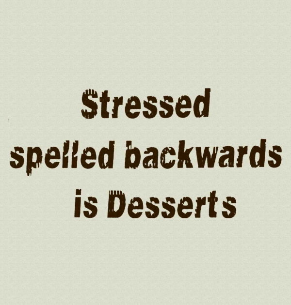 Stressed Spelled Backwards is Desserts T-Shirt.